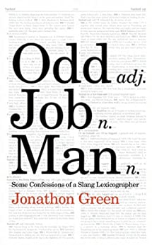 Odd Job Man: Some Confessions of a Slang Lexicographer by [Green, Jonathon]
