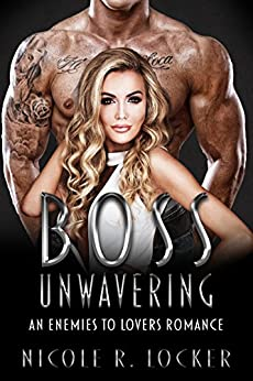 Boss Unwavering: An Enemies to Lovers Romance (The Boss Series Book 3) by [Locker, Nicole R.]