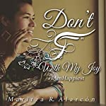 Don't F With My Joy #IAmHappiest | Maritza R. Alarcón