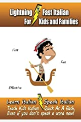 Lightning-Fast Italian for Kids and Families: Learn Italian, Speak Italian, Teach Kids Italian - Quick As A Flash, Even If You Don't Speak A Word Now! Paperback