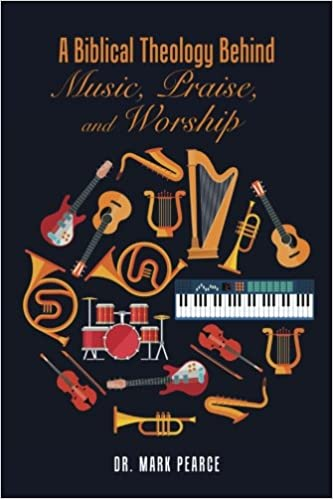 A Biblical Theology Behind Music, Praise, and Worship