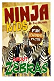 Fun Learning Facts About Zebras: Illustrated Fun Learning For Kids (Ninja Kids) (Volume 1)