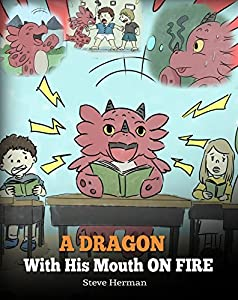 A Dragon With His Mouth On Fire: Teach Your Dragon To Not Interrupt. A Cute Children Story To Teach Kids Not To Interrupt or Talk Over People. (My Dragon Books Book 10)