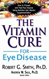 The vitamin cure for Eye, Robert G. Smith, 1591202922