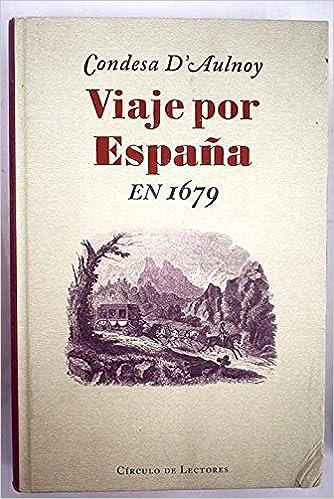 Viaje por España en 1679: Amazon.es: Condesa DAulnoy: Libros