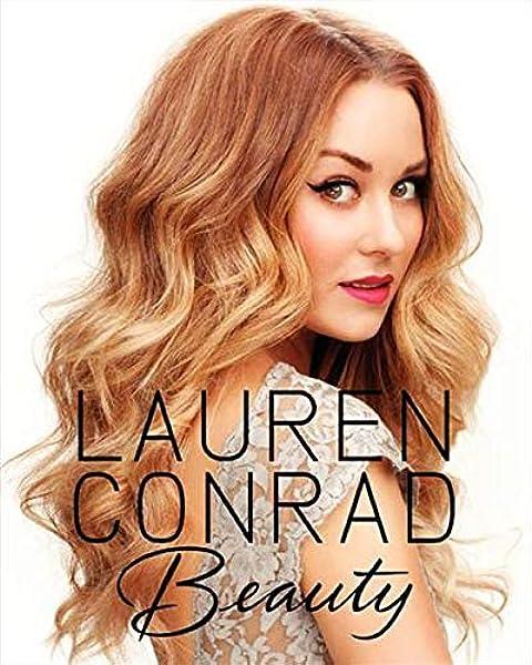 Lauren Conrad Beauty Conrad Lauren Loehnen Elise Amazon Com Books