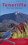 Teneriffa Blaue Finken - Blütenpracht: Natur-Reiseführer für eine faszinierende Vulkaninsel im Kanarischen Archipel