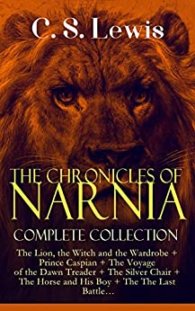 THE CHRONICLES OF NARNIA – Complete Collection: The Lion, the Witch and the Wardrobe + Prince Caspian + The Voyage of the Dawn Treader + The Silver Chair ... Battle…: Classics of Children's Literature by [Lewis, C. S.]