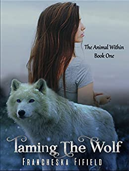 Taming the Wolf (The Animal Within series Book 1) by [Fifield, Francheska]