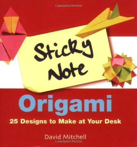 Sticky Note Origami: 25 Designs to Make at Your Desk by Sterling