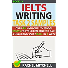 Ielts Writing Task 2 Samples: Over 45 High Quality Model Essays for Your Reference to Gain a High Band Score 8.0+ In 1 Week (Book 14)