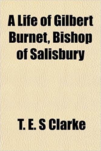 A Life of Gilbert Burnet, Bishop of Salisbury
