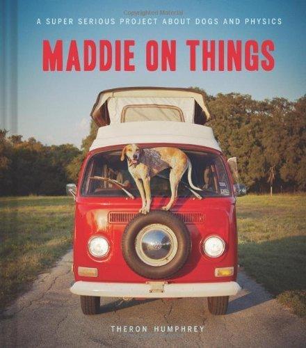 Maddie on Things hc by Theron Humphrey (2013) Hardcover