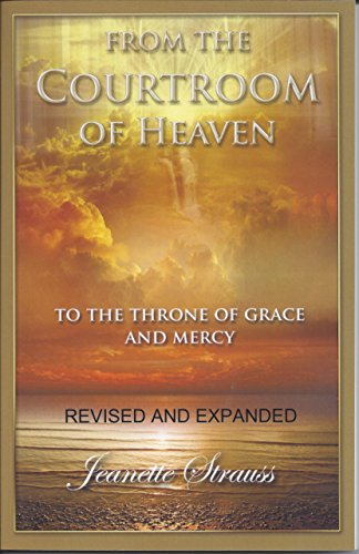 [F.r.e.e] FROM THE COURTROOM OF HEAVEN: TO THE THRONE OF GRACE AND MERCY. REVISED AND EXPANDED<br />[P.D.F]