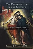 Resurrection of the Messiah, The: A Narrative Commentary on the Resurrection Accounts in the Four Gospels