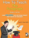How to Teach the Paragraph, David Dye, 1478346957