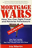 Mortgage Wars: How You Can Fight Fraud and Reverse Foreclosure
