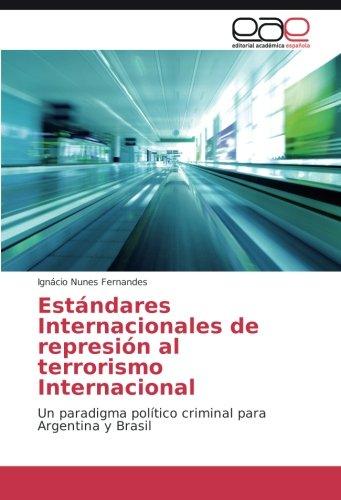 Descargar Libro Estándares Internacionales De Represión Al Terrorismo Internacional: Un Paradigma Político Criminal Para Argentina Y Brasil Ignácio Nunes Fernandes