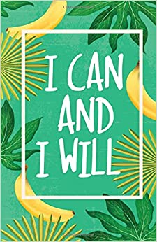 I Can and I Will, Tropical Garden Leaf with Banana (Composition Book Journal and Diary): Inspirational Quotes Journal Notebook, Dot Grid (110 pages, 5.5x8.5