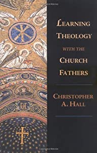 Learning Theology with the Church Fathers by Christopher A. Hall (2002-08-16)
