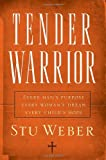 Stu Weber: Tender Warrior : Every Man's Purpose, Every Woman's Dream, Every Child's Hope (Paperback); 2006 Edition