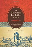 A Tortilla Is Like Life: Food and Culture in the San Luis Valley of Colorado (Louann Atkins Temple Women & Culture)