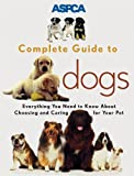 Aspca Complete Guide to Dogs, Sheldon L. Gerstenfeld and Jacque Lynn Schultz, 0811819043