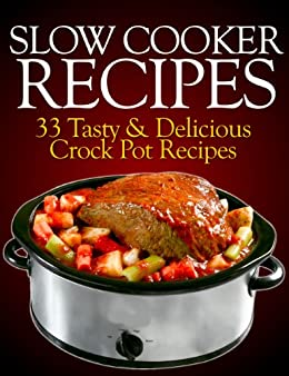 Slow Cooker Recipes: 33 Tasty & Delicious Crock Pot Recipes! by [Fields, Sasha]