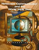 Netscape Communicator and the World Wide Web, Erickson, Fritz J. and Vonk, John A., 0073038423
