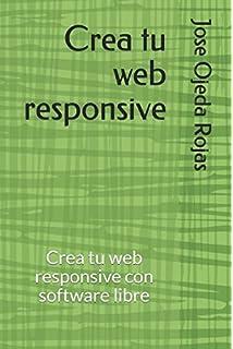 Crea tu web responsive: Crea tu web responsive con software libre