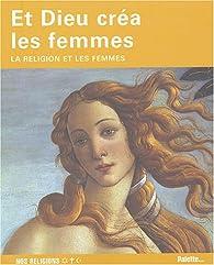 Et Dieu créa les femmes : La religion et les femmes par Laure Mistral