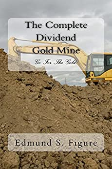 Download PDF The Complete Dividend Gold Mine - Go For The Gold!