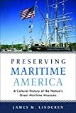 Preserving Maritime America: A Cultural History of the Nation s Great Maritime Museums (Public History in Historical Perspective)