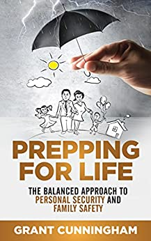Prepping For Life: The balanced approach to personal security and family safety by [Cunningham, Grant]