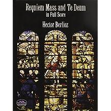 Requiem Mass and Te Deum in Full Score