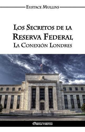 Los Secretos de la Reserva Federal: La Conexion Londres (Spanish Edition) [Eustace Clarence Mullins] (Tapa Blanda)