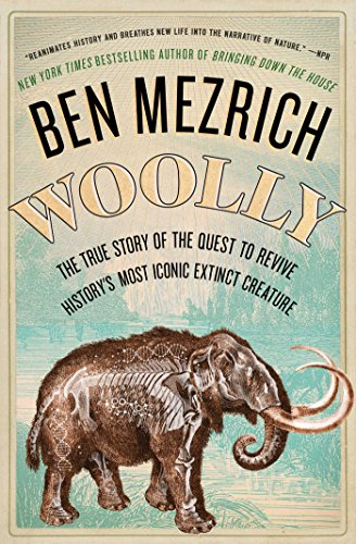 (Woolly: The True Story of the Quest to Revive History's Most Iconic Extinct Creature)