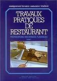 TRAVAUX PRATIQUES DE RESTAURANT. Tome 1, Préparations, découpages, flambages