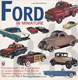 Ford in Miniature Rare Scale Models of Classic American Ford Motor Company Cars u0026 Trucks 1930 to 1968 (Ford Lincoln Mercury u0026 Edsel) Randall Olson ... & Ford in Miniature: Rare Scale Models of Classic American Ford ... markmcfarlin.com