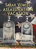 Assassination Vacation, Sarah Vowell, 0786278528