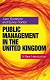 Public Management in the United Kingdom : A New Introduction, Burnham, June and Horton, Sylvia, 0230576281