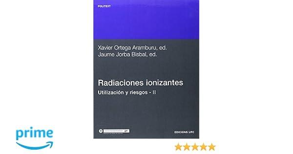 Amazon.com: Radiaciones Ionizantes. Utilizacin y Riesgos II (Spanish Edition) (9788483011683): Xavie Inte Ortega Aramburu, Upc Edicions Upc: Books