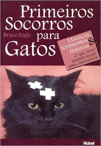 Primeiros Socorros para Gatos: Doenças, Ferimentos e Fraturas: Bruce Fogle: 9788521309628: Amazon.com: Books