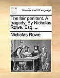 The Fair Penitent a Tragedy by Nicholas Rowe, Esq, Nicholas Rowe, 1170707084