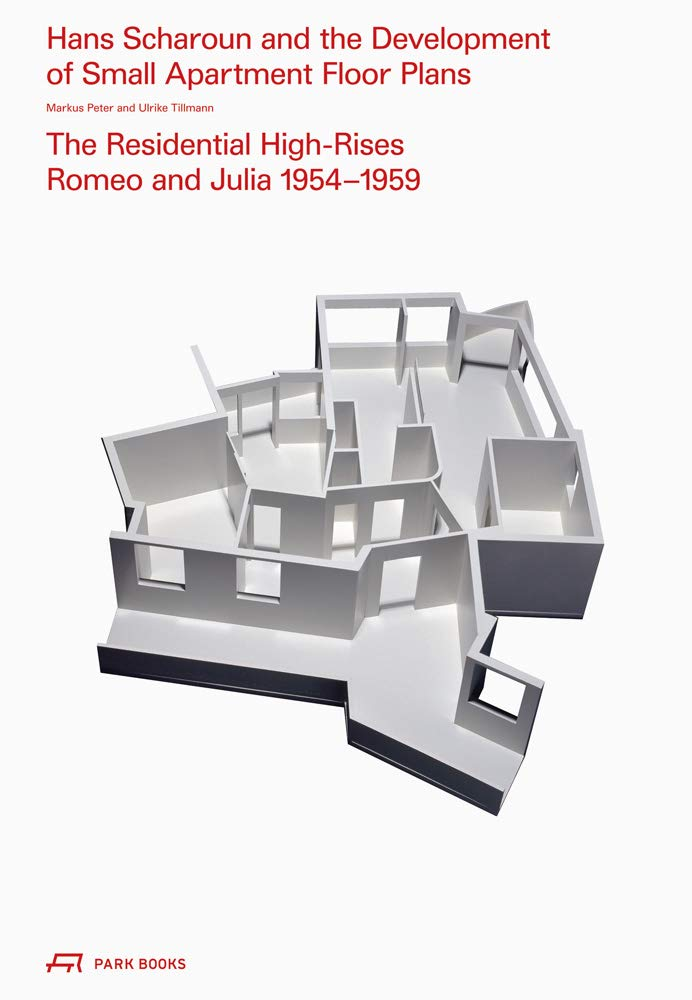 Hans Scharoun And The Development Of Small Apartment Floor Plans The Residential High Rises Romeo And Julia 1954 1959 Peter Markus Tillmann Ulrike 9783038601579 Amazon Com Books