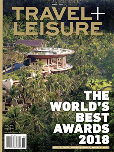 Travel + Leisure August 2018 The World's Best Awards 2018 - Hotels/Cities/Cruises/Airlines and More