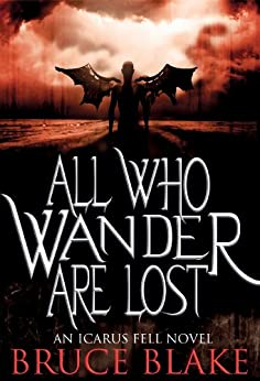 All Who Wander Are Lost (Icarus Fell #2) (An Icarus Fell Novel) by [Blake, Bruce]