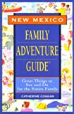 Family Adventure Guide New Mexico, Catherine Coggan, 1564409678