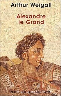 Alexandre le Grand par Weigall