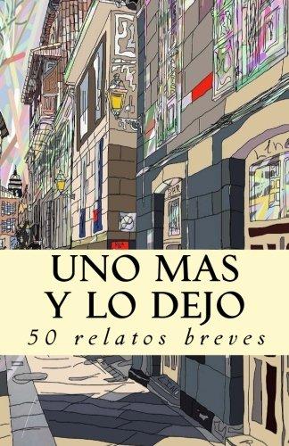 Uno más y lo dejo: 50 relatos breves (Spanish Edition)
